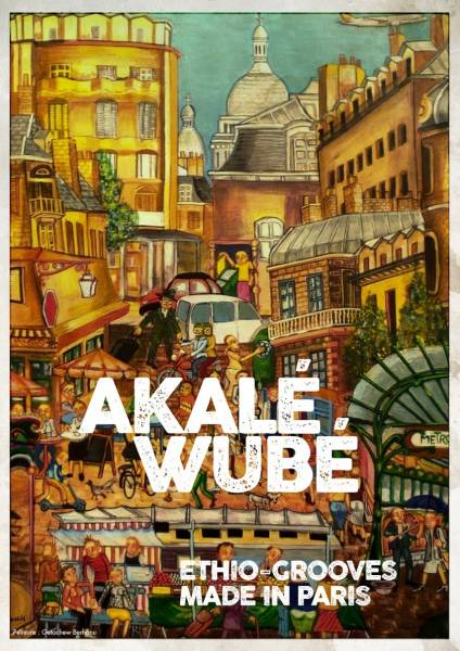 Akalé Wubé - Ethio Groove Made in Paris
