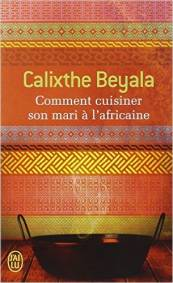 Comment cuisiner son mari l 39 africaine de calixthe beyala romans africavivre - Comment cuisiner l angelique ...