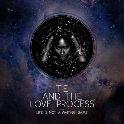 Life is not a waiting game de Tie and The Love Process